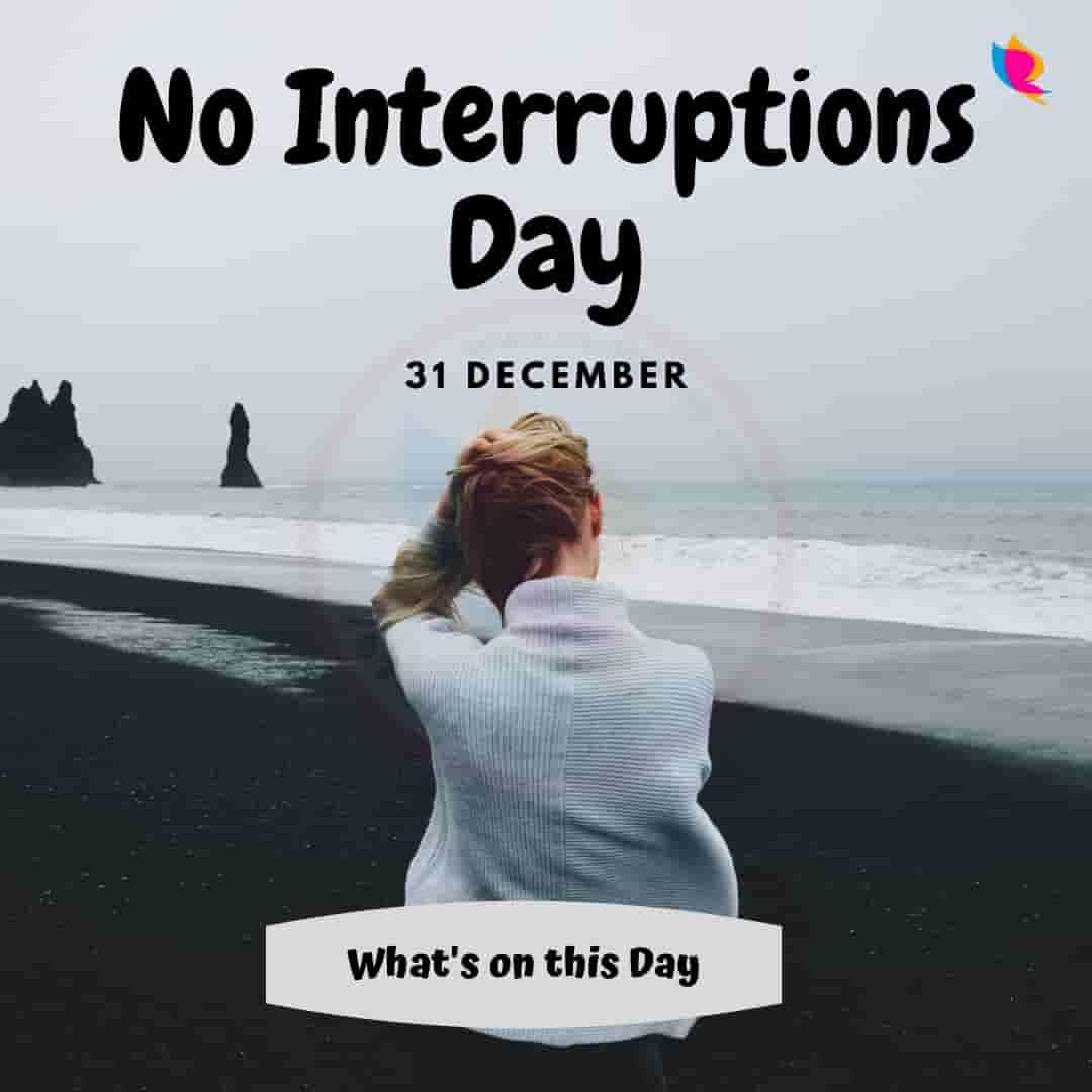 No Interruptions Day