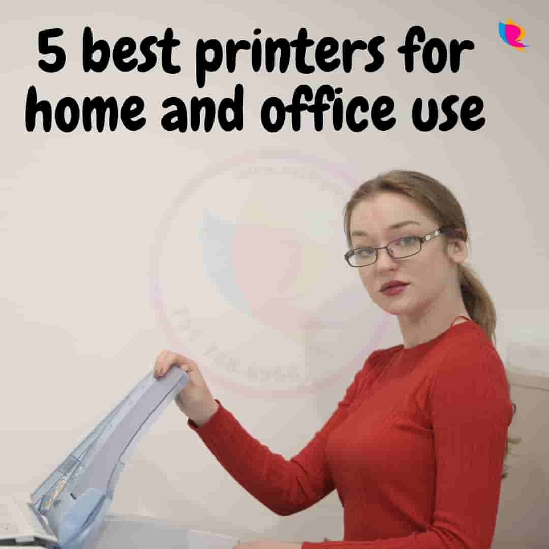 5 best printers for home and office use