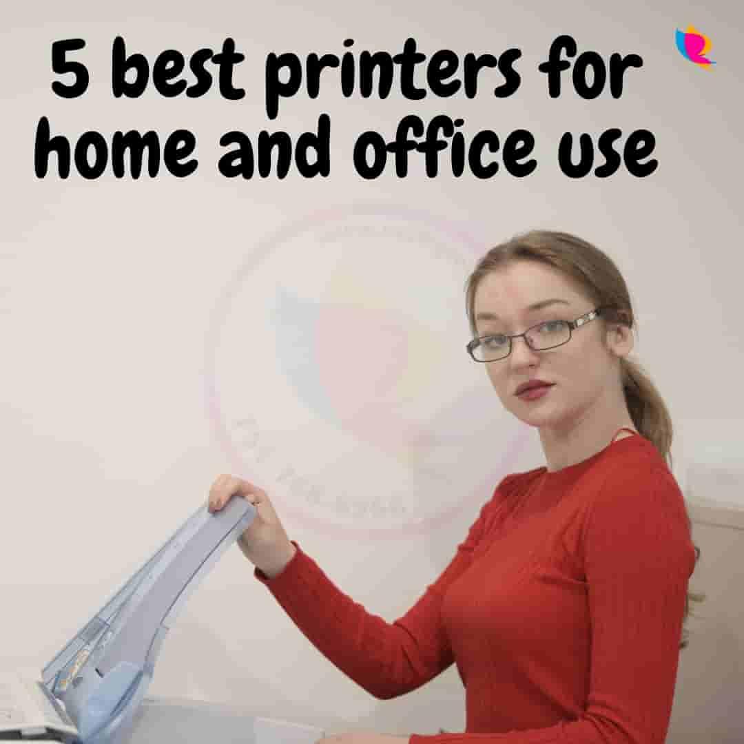 5 best printers for home and office use | घर और ऑफिस उपयोग के लिए 5 बेस्ट प्रिंटर्स