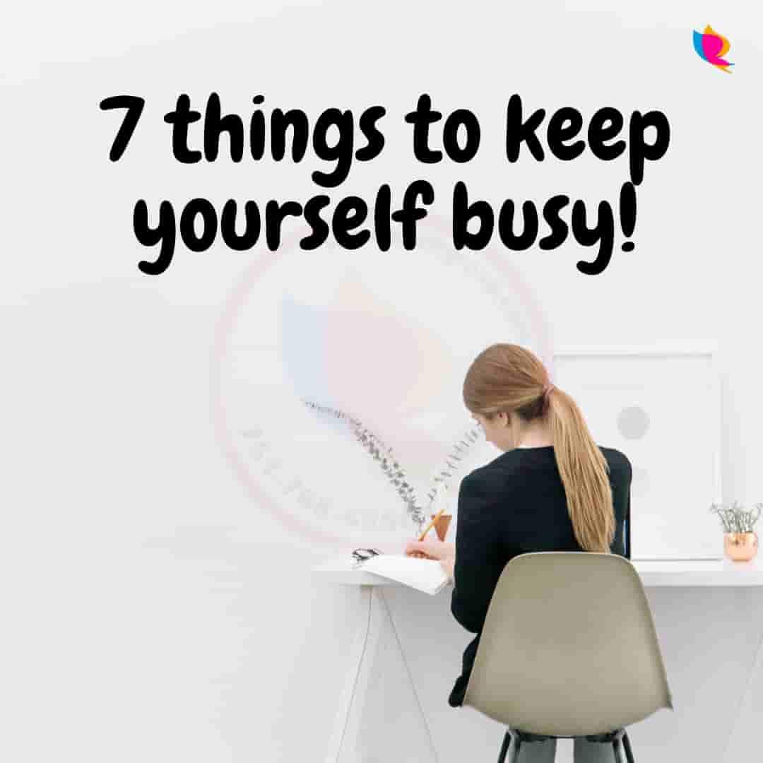 7 things to keep yourself busy खुद को व्यस्त रखने के लिए 7 बातें!
