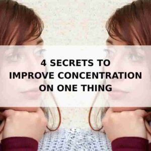 4 secrets to improve concentration on one thing