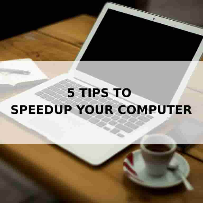 5 tips to speedup your computer