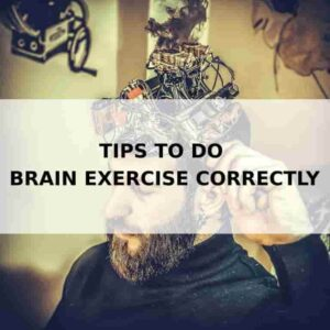 7 Tips to do Brain Exercise Correctly