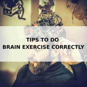 7 Tips to do Brain Exercise Correctly